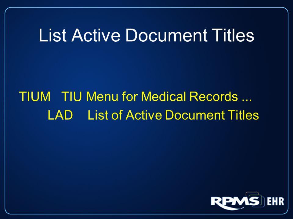 List Active Document Titles TIUM TIU Menu for Medical Records... LAD List of Active Document Titles