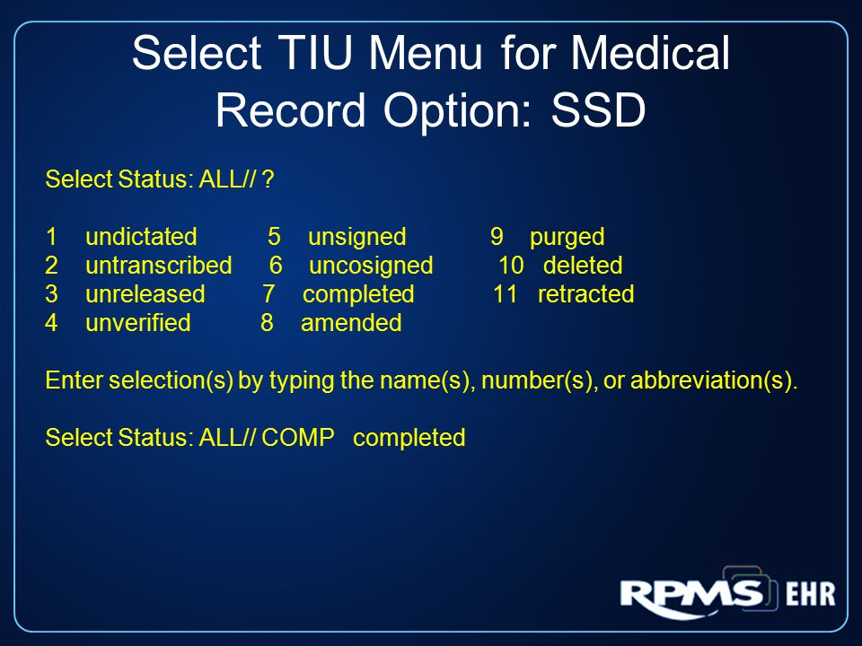 Select TIU Menu for Medical Record Option: SSD Select Status: ALL// ? 1 undictated 5 unsigned 9 purged 2 untranscribed 6 uncosigned 10 deleted 3 unrel