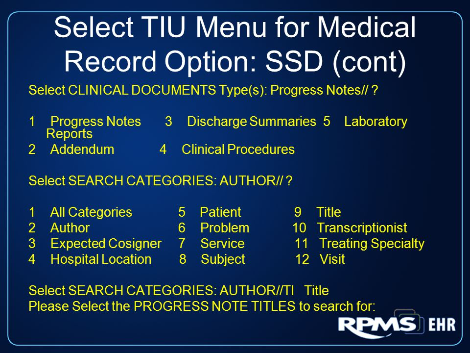 Report by Author Select TIU Menu for Medical Records Option: SSD Search for Selected Documents Select Status: ALL// 5,6 unsigned uncosigned Select CLINICAL DOCUMENTS Type(s): Progress Notes// ALL Progress Notes Addendum Discharge Summaries Clinical Procedures Laboratory Reports Select AUTHOR: USER,ONE ON LPN Start Reference Date [Time]: T-7// T-365 (NOV 14, 2005) Ending Reference Date [Time]: NOW//