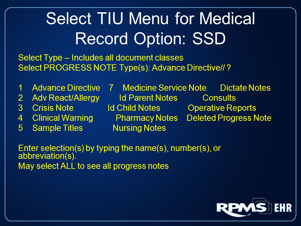 Select TIU Menu for Medical Record Option: SSD Select Type – Includes all document classes Select PROGRESS NOTE Type(s): Advance Directive// ? 1 Advan