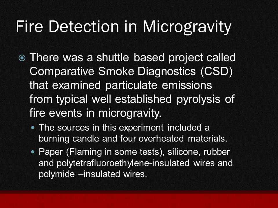 Fire Detection in Microgravity  There was a shuttle based project called Comparative Smoke Diagnostics (CSD) that examined particulate emissions from