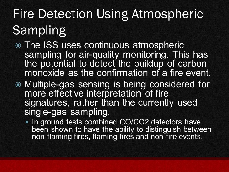Fire Detection Using Atmospheric Sampling  The ISS uses continuous atmospheric sampling for air-quality monitoring. This has the potential to detect