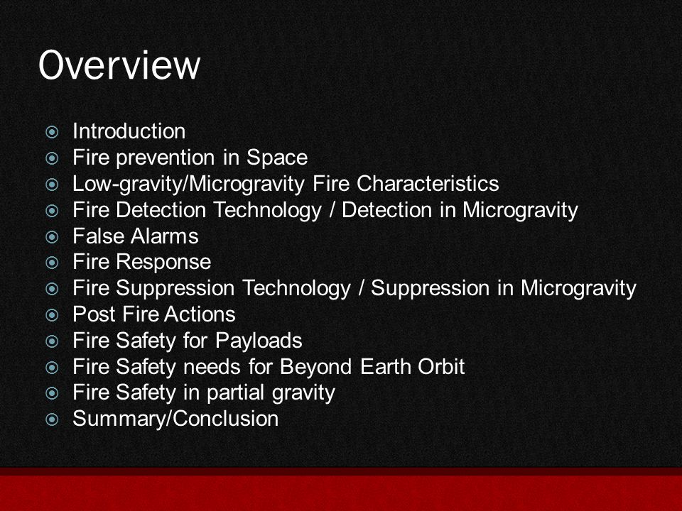 Summary  Fire suppression technology in microgravity meet different requirements than suppressants that are used in normal gravity  The most efficient way to extinguish flames in microgravity is by smothering rather than cooling.