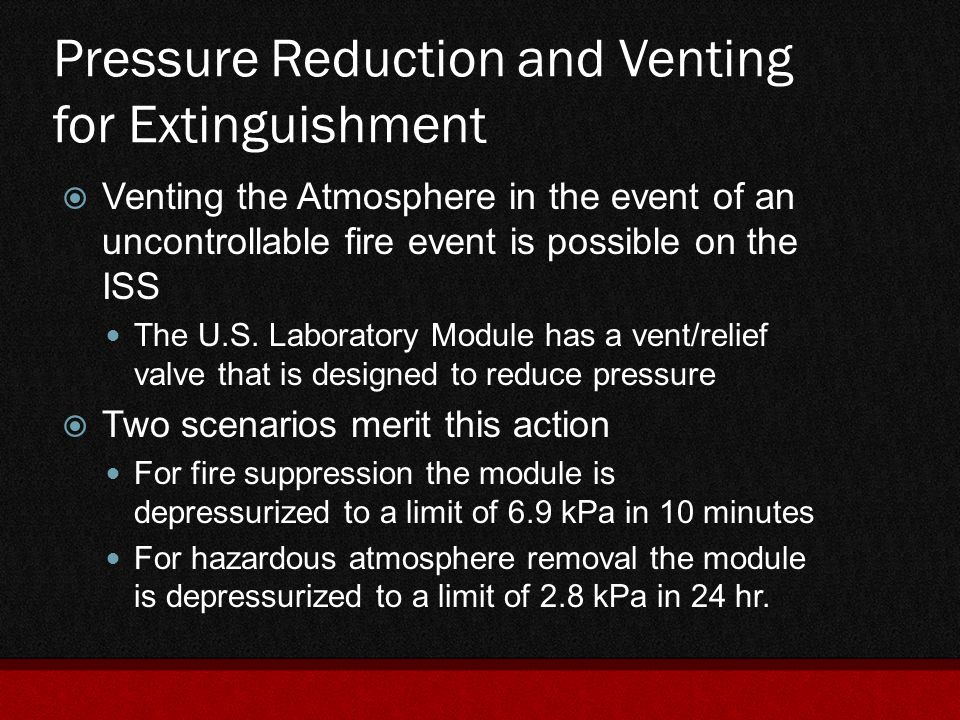 Pressure Reduction and Venting for Extinguishment  Venting the Atmosphere in the event of an uncontrollable fire event is possible on the ISS The U.S
