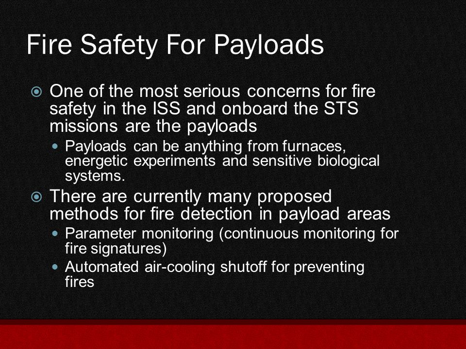 Fire Safety For Payloads  One of the most serious concerns for fire safety in the ISS and onboard the STS missions are the payloads Payloads can be a