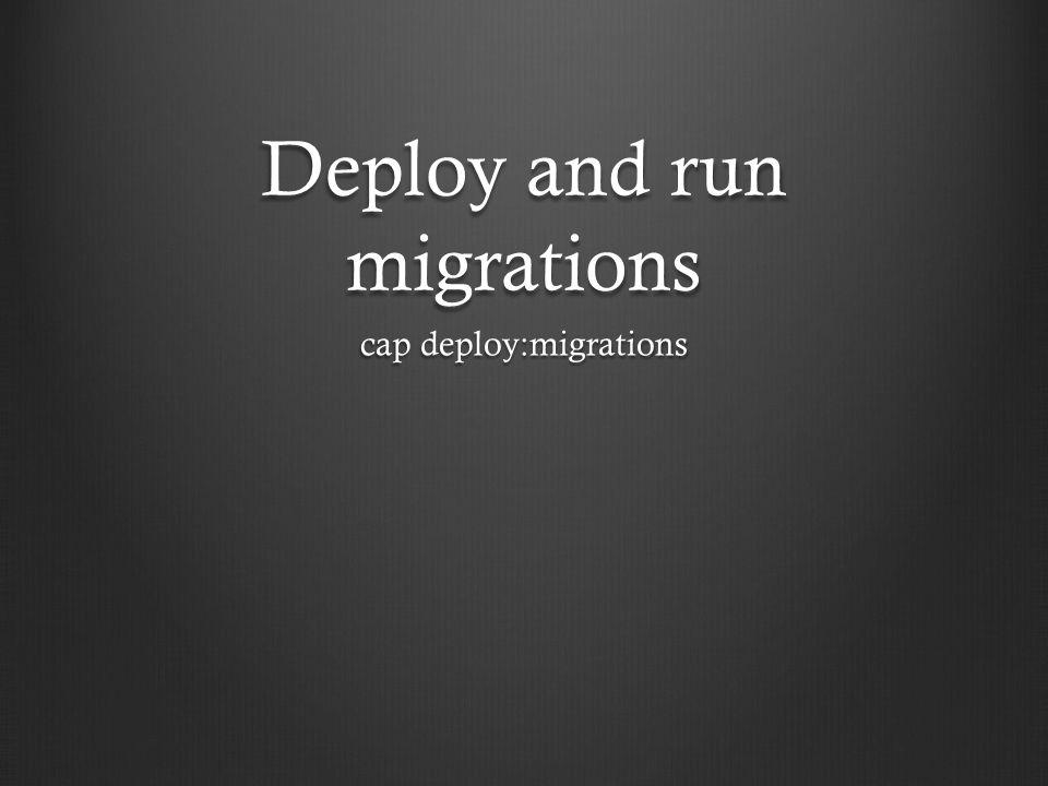 Deploy and run migrations cap deploy:migrations