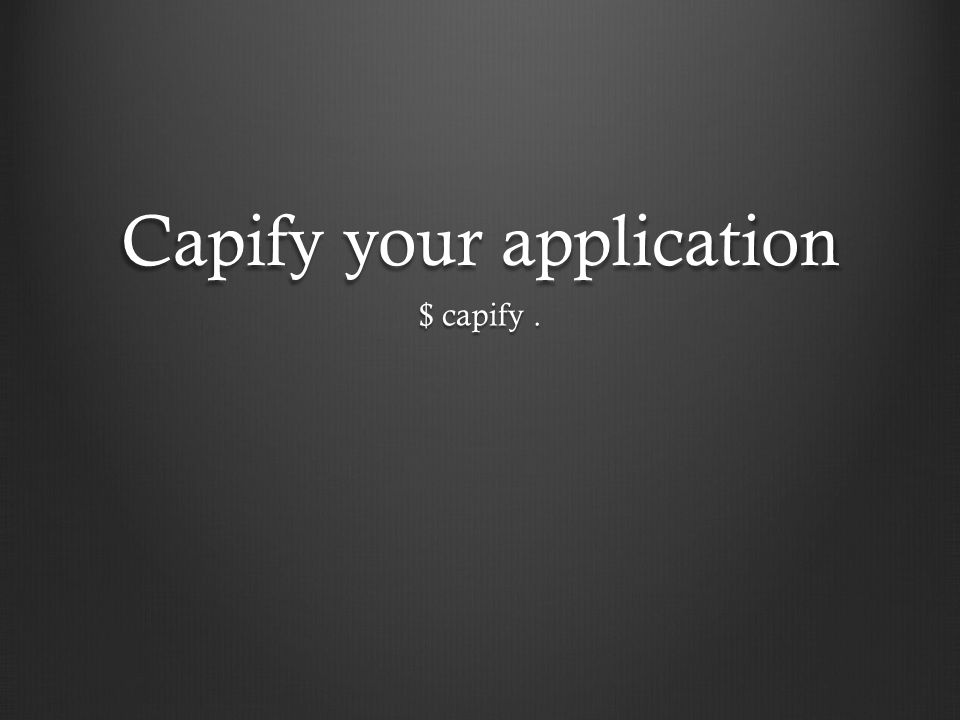 Capify your application $ capify.