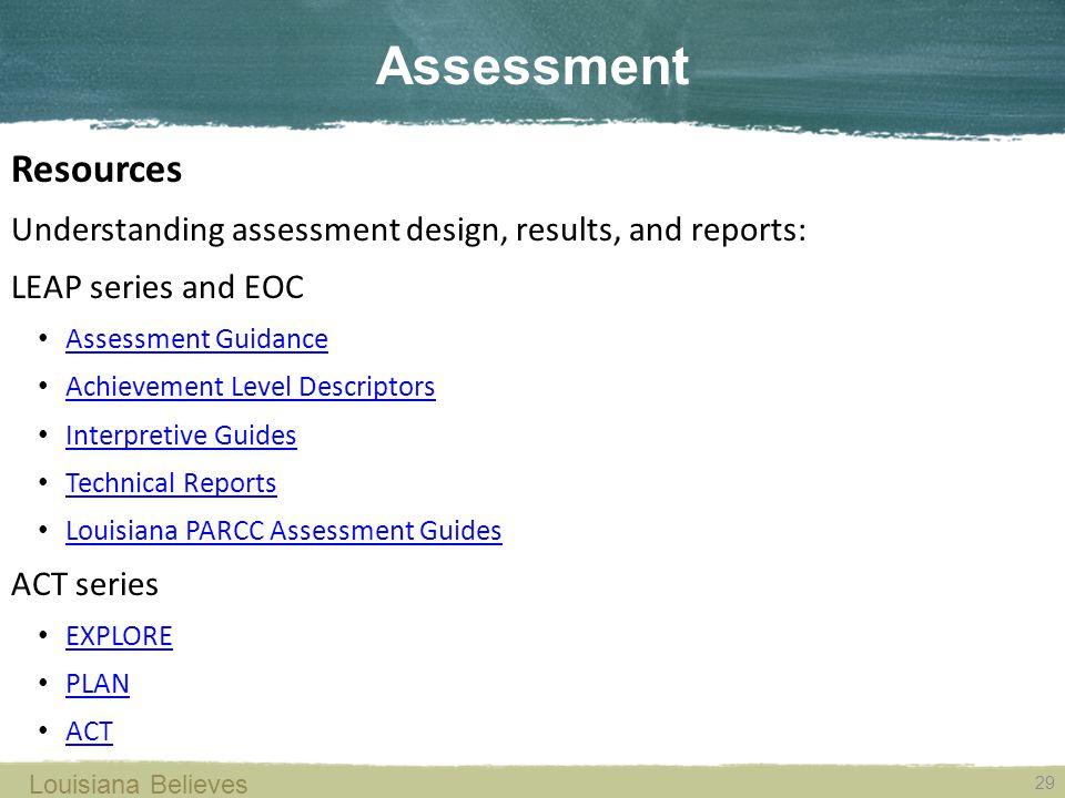 29 Resources Understanding assessment design, results, and reports: LEAP series and EOC Assessment Guidance Achievement Level Descriptors Interpretive