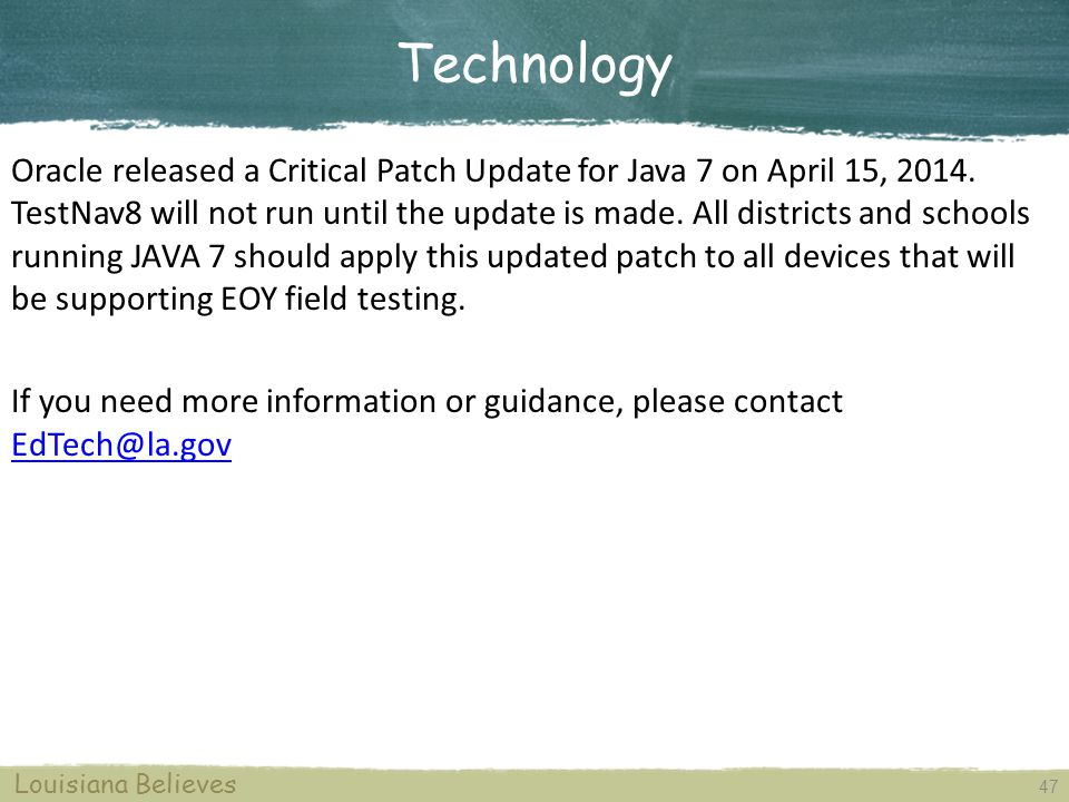 47 Louisiana Believes Technology Oracle released a Critical Patch Update for Java 7 on April 15, 2014.
