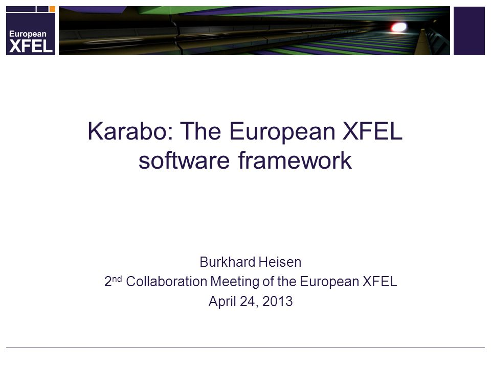 Burkhard Heisen 2 nd Collaboration Meeting of the European XFEL April 24, 2013 Karabo: The European XFEL software framework