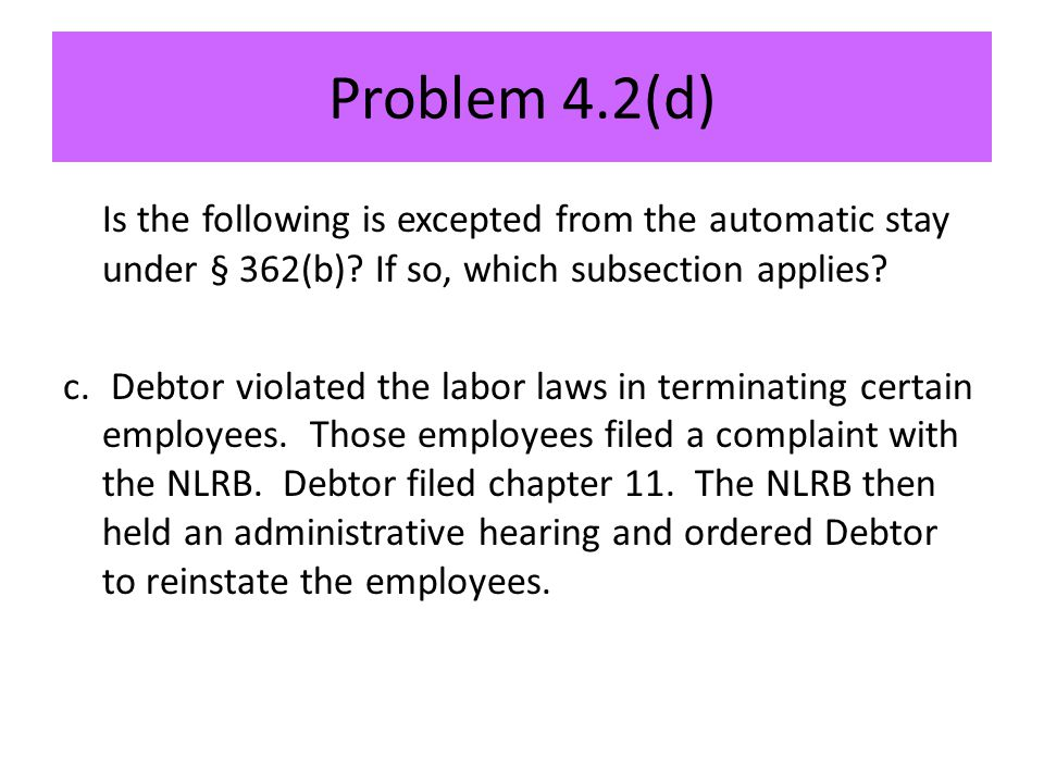 Problem 4.2(d) Is the following is excepted from the automatic stay under § 362(b).