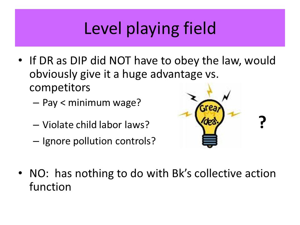 Level playing field If DR as DIP did NOT have to obey the law, would obviously give it a huge advantage vs.