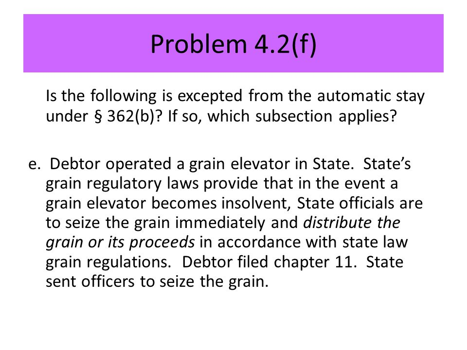 Problem 4.2(f) Is the following is excepted from the automatic stay under § 362(b).