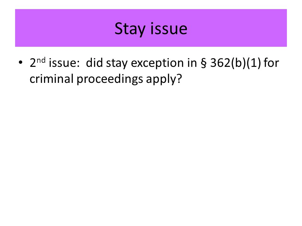 Stay issue 2 nd issue: did stay exception in § 362(b)(1) for criminal proceedings apply