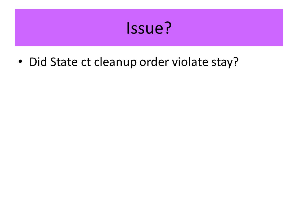 Issue Did State ct cleanup order violate stay