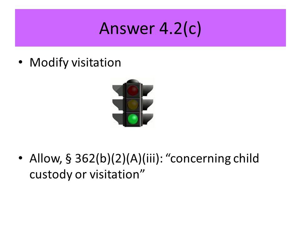"Answer 4.2(c) Modify visitation Allow, § 362(b)(2)(A)(iii): ""concerning child custody or visitation"""
