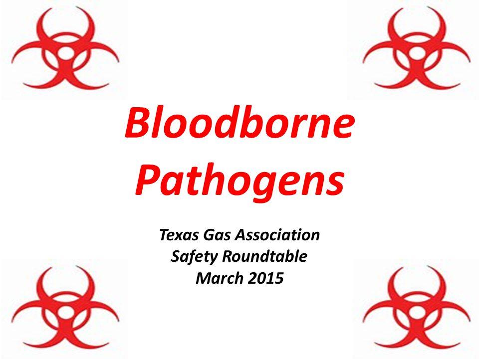 Bloodborne Pathogens Texas Gas Association Safety Roundtable March 2015
