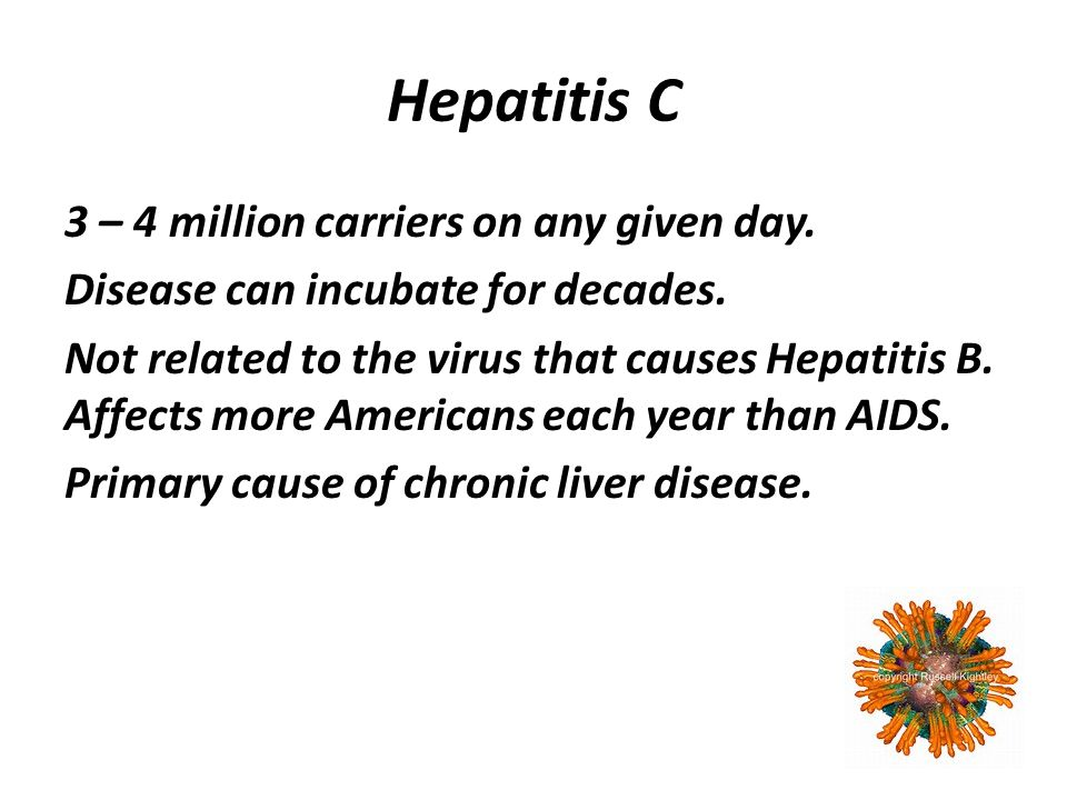 Hepatitis C 3 – 4 million carriers on any given day.