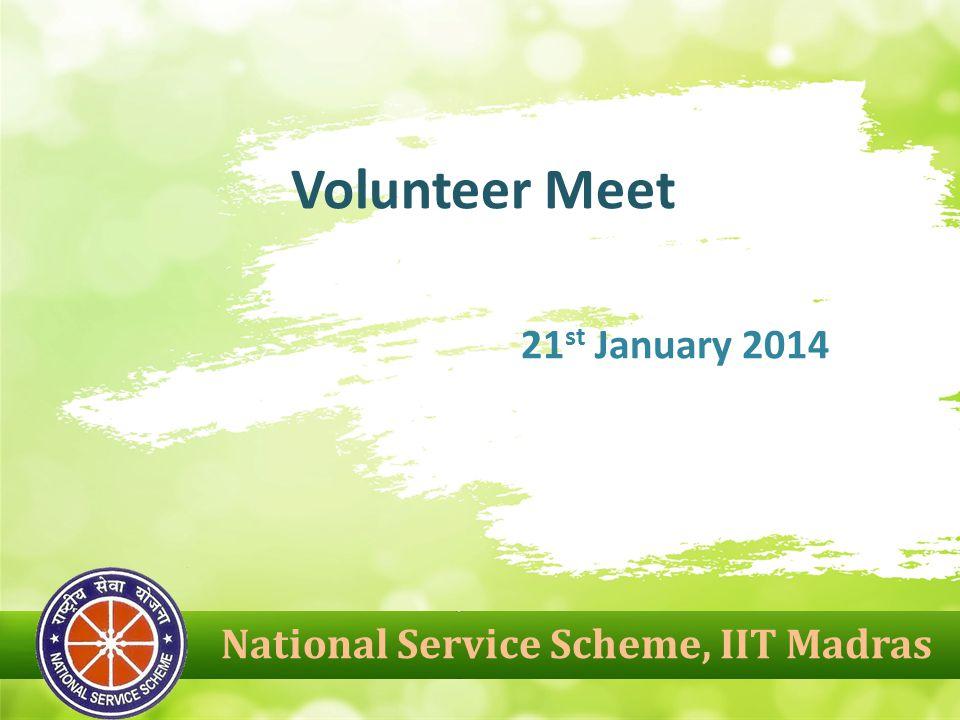 National Service Scheme, IIT Madras Volunteer Meet 21 st January 2014