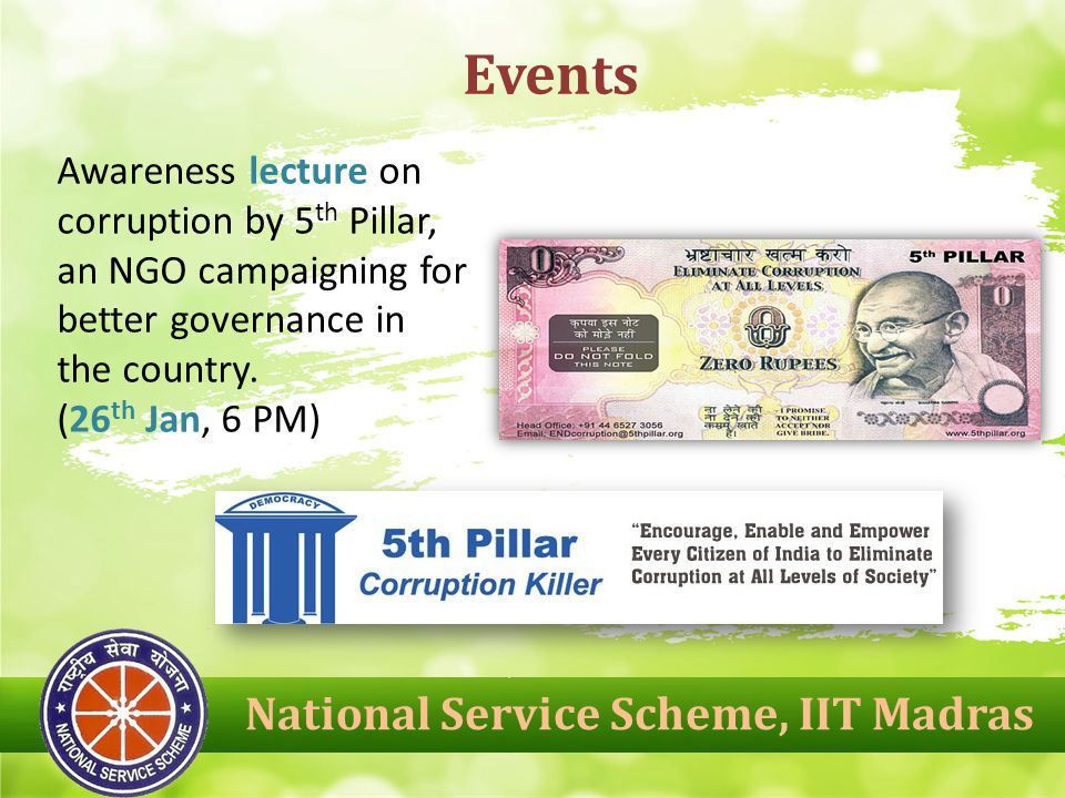 National Service Scheme, IIT Madras Events Awareness lecture on corruption by 5 th Pillar, an NGO campaigning for better governance in the country.