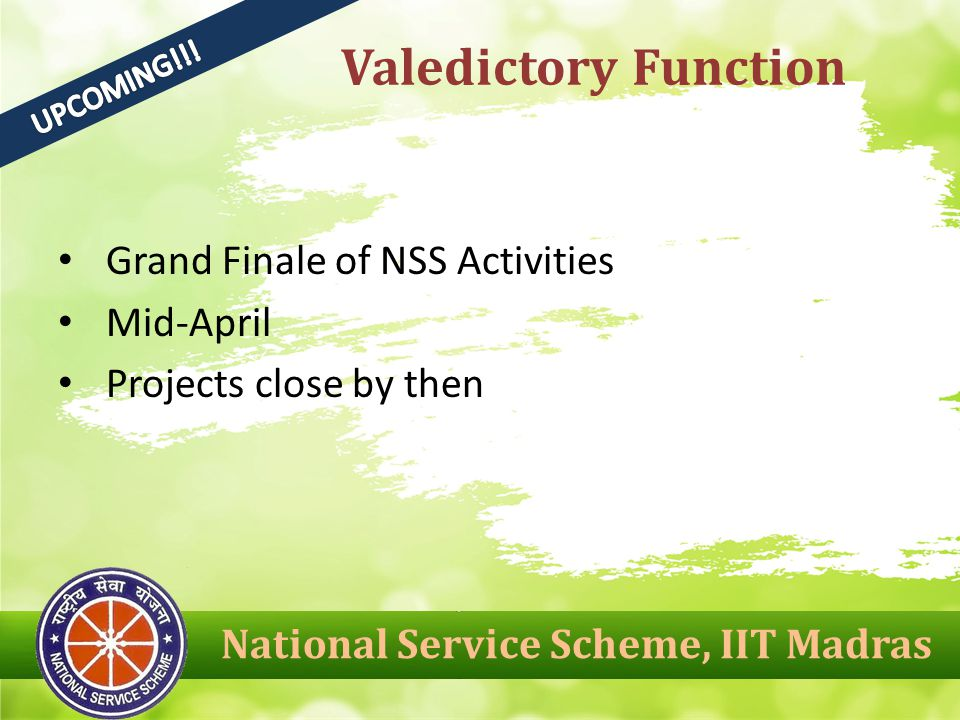 Grand Finale of NSS Activities Mid-April Projects close by then Valedictory Function National Service Scheme, IIT Madras