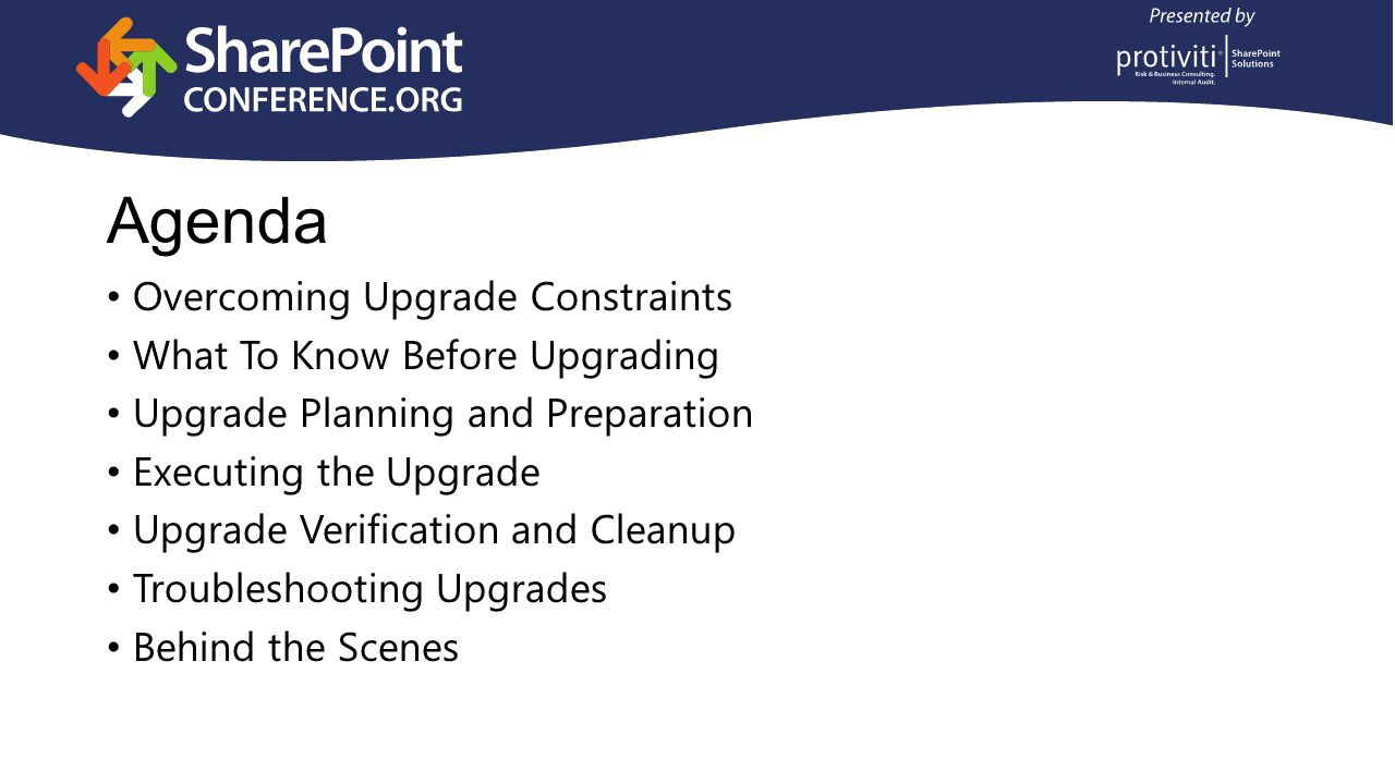 Agenda Overcoming Upgrade Constraints What To Know Before Upgrading Upgrade Planning and Preparation Executing the Upgrade Upgrade Verification and Cleanup Troubleshooting Upgrades Behind the Scenes