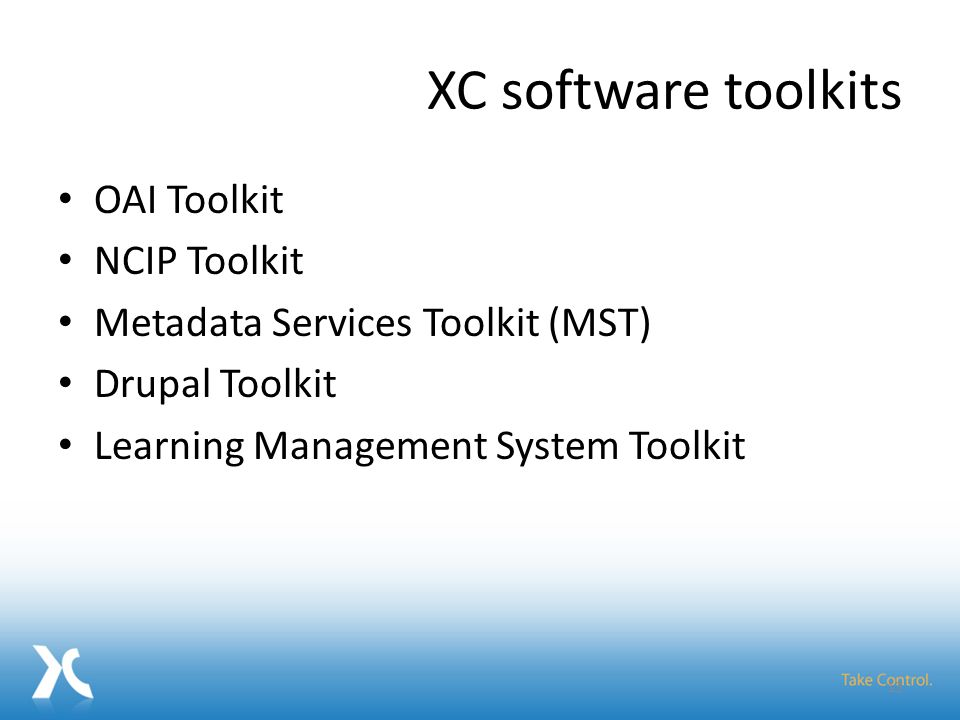 XC software toolkits OAI Toolkit NCIP Toolkit Metadata Services Toolkit (MST) Drupal Toolkit Learning Management System Toolkit 13