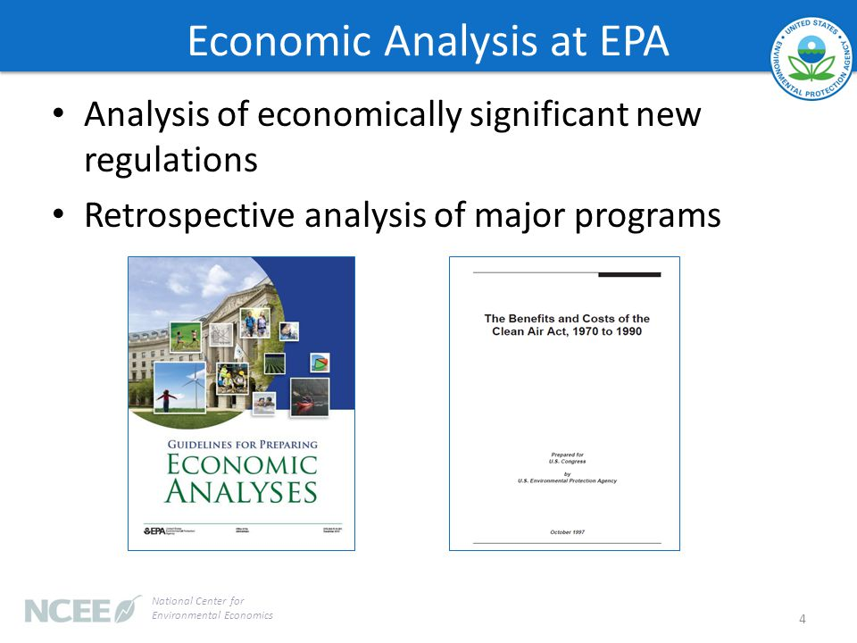 Economic Analysis at EPA Analysis of economically significant new regulations Retrospective analysis of major programs 4 National Center for Environmental Economics