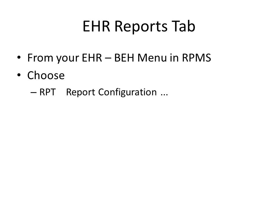 From your EHR – BEH Menu in RPMS Choose – RPT Report Configuration...