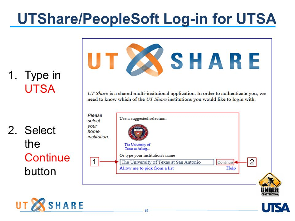 UTShare/PeopleSoft Log-in for UTSA 1.Type in UTSA 2.Select the Continue button 19