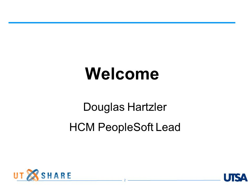 2 Welcome Douglas Hartzler HCM PeopleSoft Lead