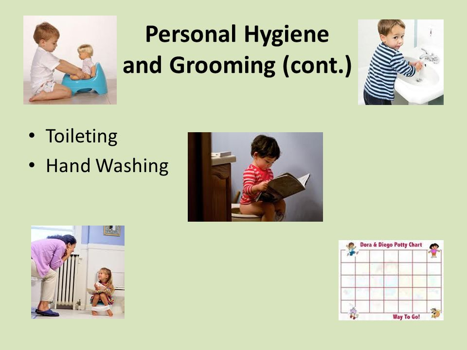 Personal Hygiene and Grooming (cont.) Toileting Hand Washing