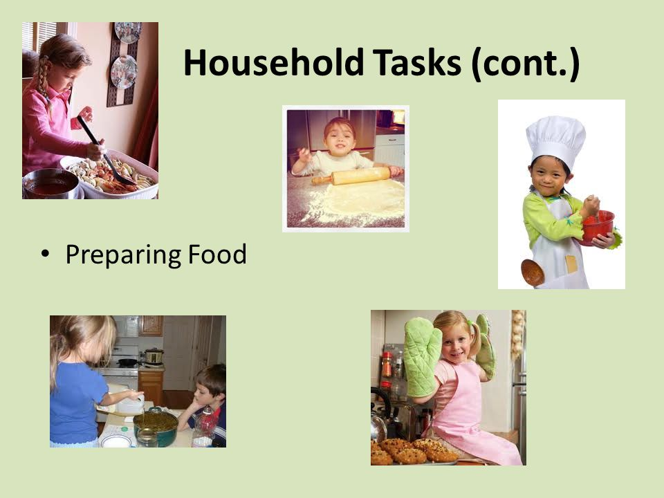 Household Tasks (cont.) Preparing Food