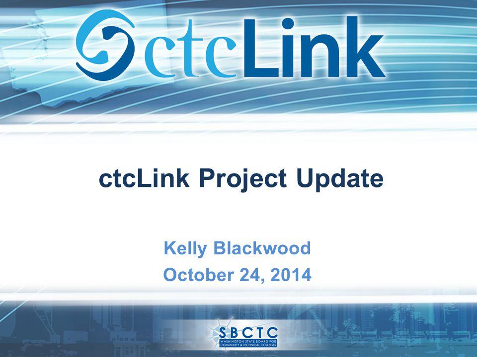 ctcLink Project Update Kelly Blackwood October 24, 2014