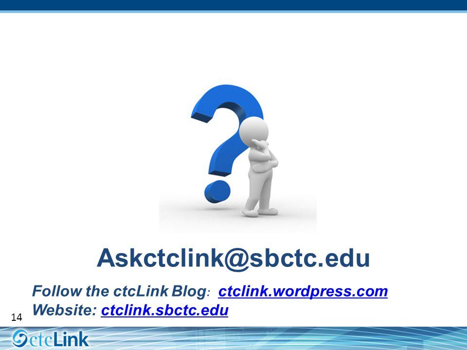 14 Askctclink@sbctc.edu Follow the ctcLink Blog : ctclink.wordpress.com Website: ctclink.sbctc.edu ctclink.wordpress.comctclink.sbctc.edu