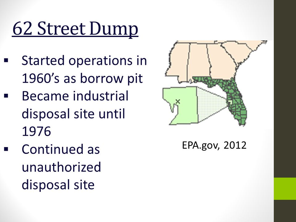 62 Street Dump  Started operations in 1960's as borrow pit  Became industrial disposal site until 1976  Continued as unauthorized disposal site EPA.gov, 2012