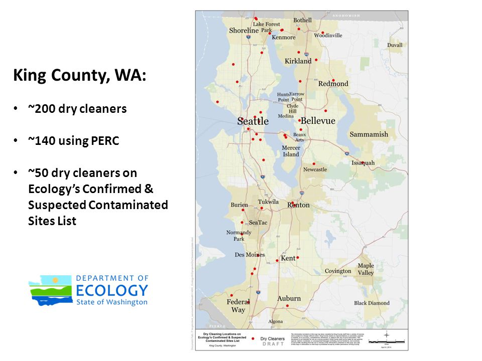 King County, WA: ~200 dry cleaners ~140 using PERC ~50 dry cleaners on Ecology's Confirmed & Suspected Contaminated Sites List