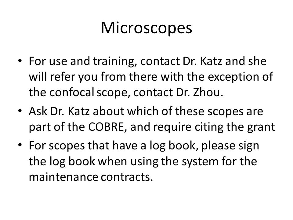 Microscopes For use and training, contact Dr.