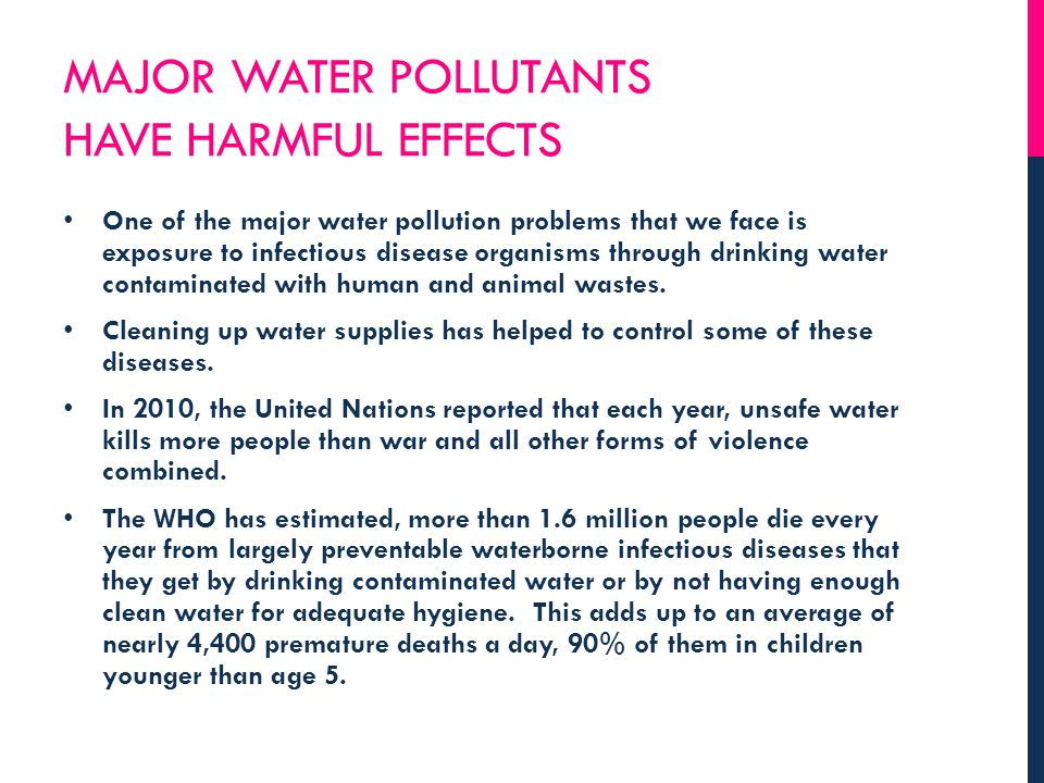 MAJOR WATER POLLUTANTS HAVE HARMFUL EFFECTS One of the major water pollution problems that we face is exposure to infectious disease organisms through