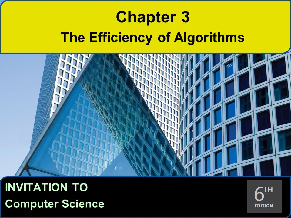 Objectives After studying this chapter, students will be able to: Describe algorithm attributes and why they are important Explain the purpose of efficiency analysis and apply it to new algorithms to determine the order of magnitude of their time efficiencies Describe, illustrate, and use the algorithms from the chapter, including: sequential and binary search, selection sort, data cleanup algorithms, pattern matching Invitation to Computer Science, 6th Edition2