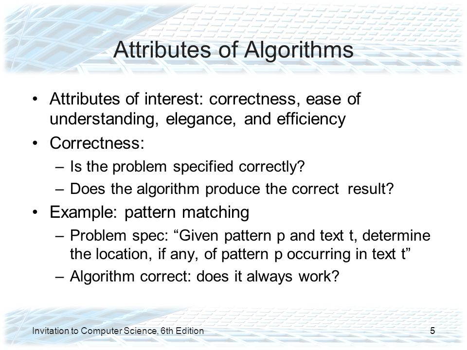 When Things Get Out of Hand (continued) Exponential algorithm: an algorithm whose order of growth is Θ(k n ) Intractable: problems with no polynomially- bounded solutions –Hamiltonian circuit –Traveling Salesperson –Bin packing –Chess Invitation to Computer Science, 6th Edition46