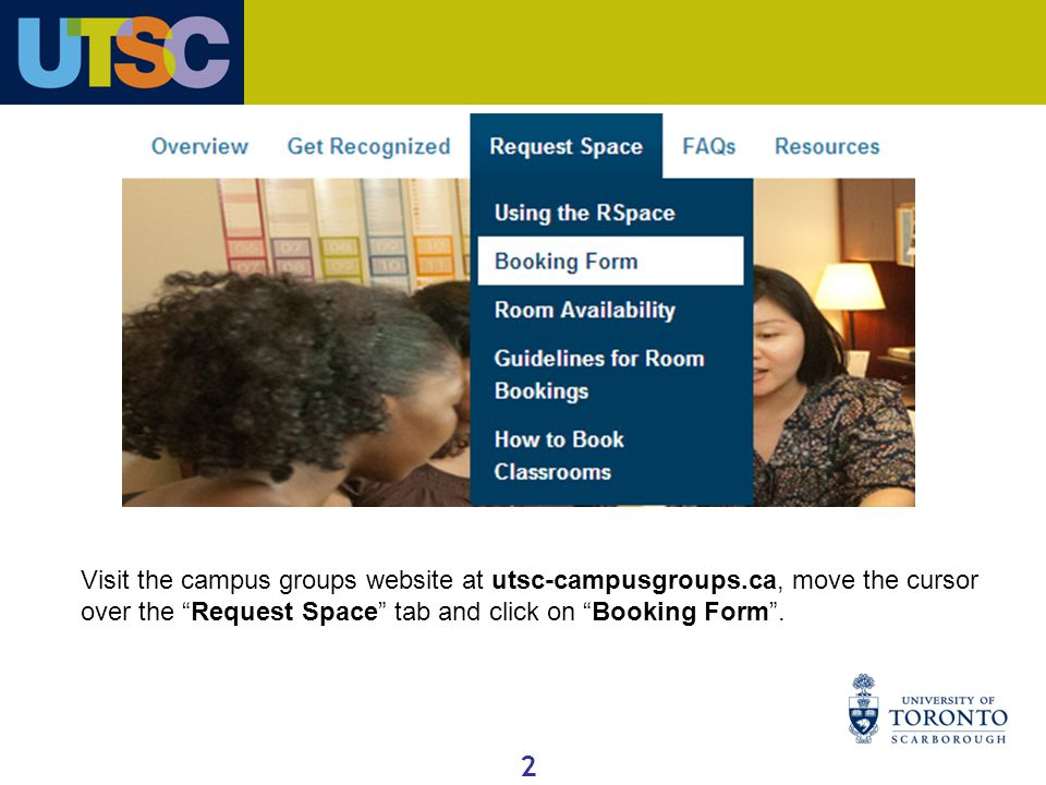2 Visit the campus groups website at utsc-campusgroups.ca, move the cursor over the Request Space tab and click on Booking Form .