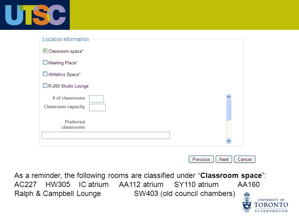 As a reminder, the following rooms are classified under Classroom space : AC227 HW305 IC atrium AA112 atrium SY110 atrium AA160 Ralph & Campbell LoungeSW403 (old council chambers)