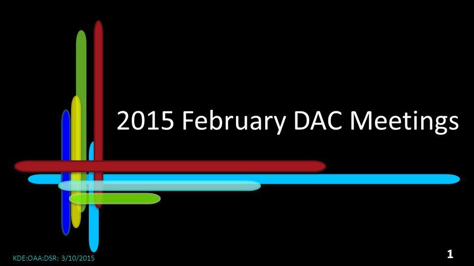 2015 February DAC Meetings KDE:OAA:DSR: 3/10/2015 1