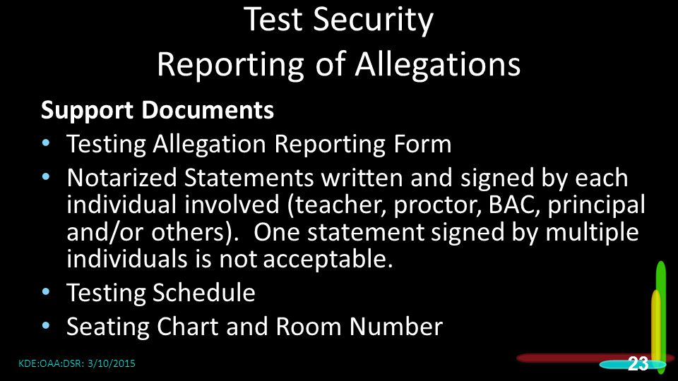 Test Security Reporting of Allegations Support Documents Testing Allegation Reporting Form Notarized Statements written and signed by each individual involved (teacher, proctor, BAC, principal and/or others).
