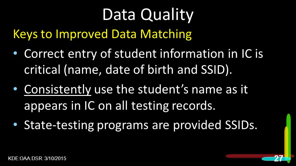 Data Quality Keys to Improved Data Matching Correct entry of student information in IC is critical (name, date of birth and SSID).