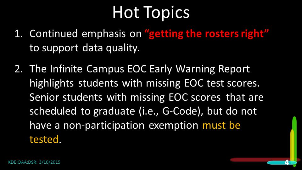 Hot Topics KDE:OAA:DSR: 3/10/2015 4 2.The Infinite Campus EOC Early Warning Report highlights students with missing EOC test scores.
