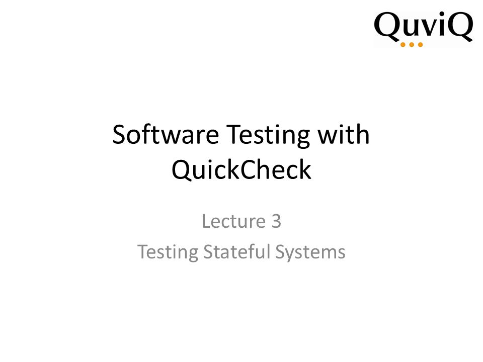 Software Testing with QuickCheck Lecture 3 Testing Stateful Systems
