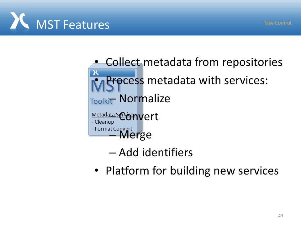 MST Features 49 MST Toolkit MST Toolkit Metadata Services - Cleanup - Format Convert Collect metadata from repositories Process metadata with services: – Normalize – Convert – Merge – Add identifiers Platform for building new services