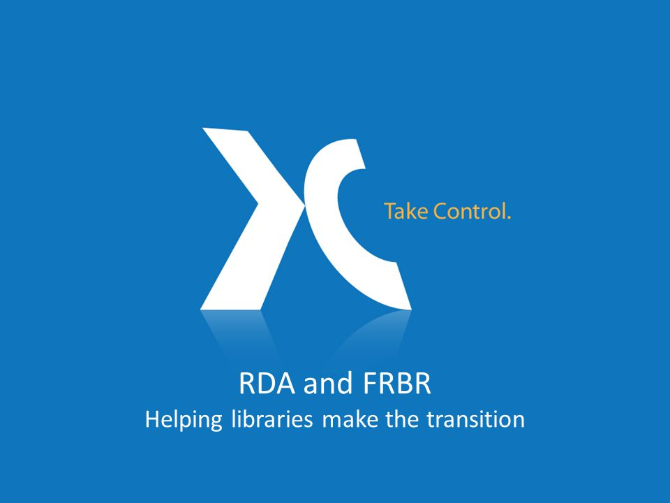 RDA and FRBR Helping libraries make the transition